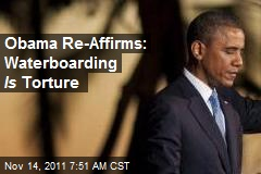 Obama Re-Affirms: Waterboarding Is Torture