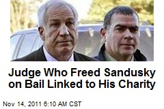 Judge Who Freed Sandusky on Bail Linked to His Charity