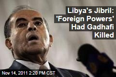 Libya's Jibril: Foreign Powers' Had Gadhafi Killed