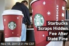 Starbucks Scraps Hidden Fee After State Fine
