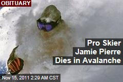 Pro Skiier Jamie Pierre Dies in Avalance at Utah's Snowbird Resort