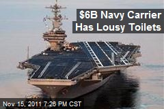 $6B Navy Carrier Has Lousy Toilets