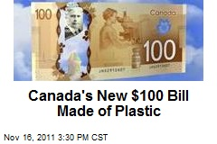 Canada's New $100 Bill Made of Plastic