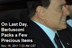 On Last Day, Berlusconi Packs a Few Precious Items