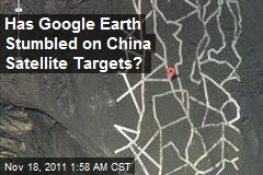 Has Google Earth Stumbled on China Satellite Targets?