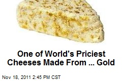 One of World's Priciest Cheeses Made From ... Gold