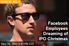 Facebook Employees Dreaming of IPO Christmas