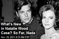 What's New in Natalie Wood Case? So Far, Nada