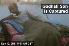 Saif al-Islam Gadhafi, Son of Moammar Gadhafi, Is Captured in Southern Libya