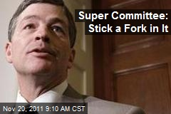 Super Committee: Stick a Fork in It