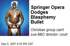 Springer Opera Dodges Blasphemy Bullet