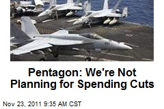 Pentagon: We're Not Planning for Spending Cuts
