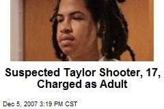 Suspected Taylor Shooter, 17, Charged as Adult