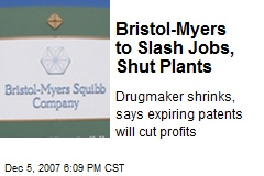 Bristol-Myers to Slash Jobs, Shut Plants