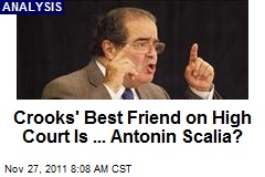 Crooks' Best Friend on High Court Is ... Antonin Scalia?