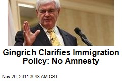 Newt Gingrich Clarifies Illegal Immigration Policy: No Amnesty, Most Illegal Immigrants Should Reapply for Citizenship