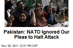 Pakistan: NATO Ignored Our Pleas to Halt Attack