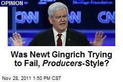 Was Newt Gingrich Trying to Fail, Producers -Style?