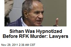 Sirhan Was Hypnotized Before RFK Murder: Lawyers