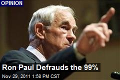 Ron Paul Defrauds the 99%