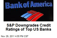 S&P Downgrades Credit Ratings of Top US Banks