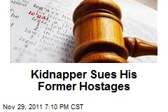 Kidnapper Sues His Former Hostages