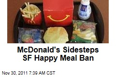McDonald's Sidesteps San Francisco Happy Meal Ban