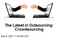 The Latest in Outsourcing: Crowdsourcing
