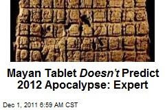 Mayan Tablet Doesn't Predict 2012 Apocalypse: Expert