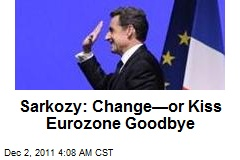 Sarkozy: Wave Goodbye to Eurozone— Unless We Change