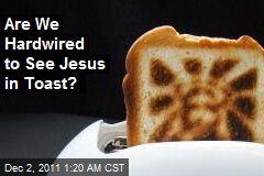 Are We Hardwired to See Jesus in Toast?