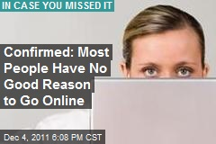 Confirmed: Most People Have No Good Reason to Go Online