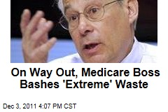 Medicare, Medicaid Chief Donald Berwick Bashes 'Extreme' Health Care Waste