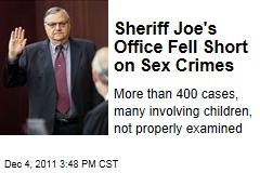 Sheriff Joe Arpaio's Office Failed to Properly Investigate More than 400 Sex Crimes Cases