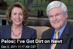 Pelosi: I've Got the Dirt on Newt