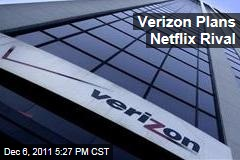 Verizon Plans Streaming Video Service; Would Rival Netflix
