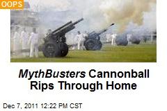MythBusters Cannonball Rips Through Neighborhood