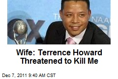 Wife: Terrence Howard Threatened to Kill Me