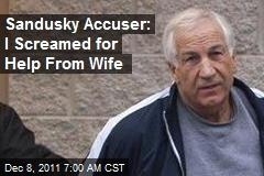 Sandusky Accuser: I Screamed for Help From Wife