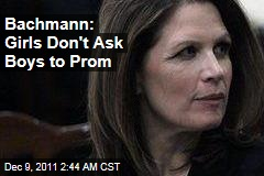 Bachmann: Girls Don't Ask Boys to Prom