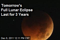 Tomorrow's Full Lunar Eclipse Last for 3 Years