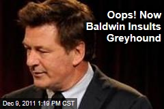 Oops! Now Alec Baldwin Insults Greyhound