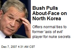 Bush Pulls About-Face on North Korea