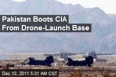Pakistan Boots CIA From Drone-Launch Base