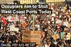 Occupiers Aim to Shut West Coast Ports Today