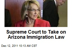 Supreme Court to Take on Arizona Immigration Law