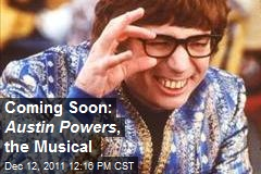 Coming Soon: Austin Powers , the Musical