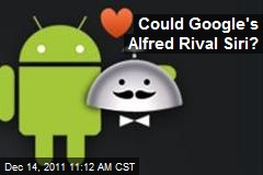 Could Google's Alfred Rival Siri?