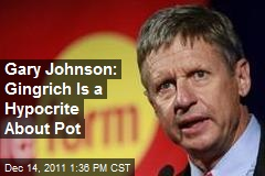 Gary Johnson: Gingrich Is a Hypocrite About Pot