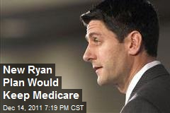 New Ryan Plan Would Keep Medicare